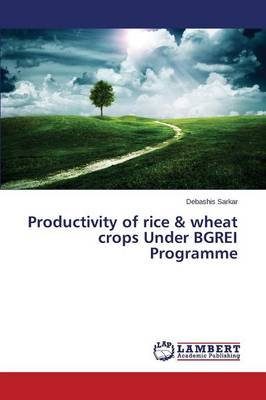 Productivity of Rice & Wheat Crops Under Bgrei Programme (Paperback)