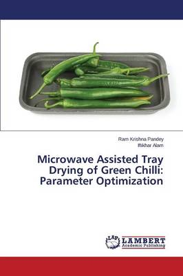Microwave Assisted Tray Drying of Green Chilli: Parameter Optimization (Paperback)