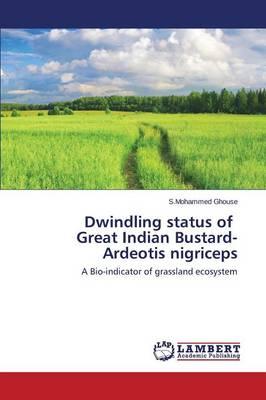 Dwindling Status of Great Indian Bustard- Ardeotis Nigriceps (Paperback)