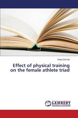 Effect of Physical Training on the Female Athlete Triad (Paperback)