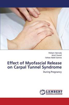 Effect of Myofascial Release on Carpal Tunnel Syndrome (Paperback)
