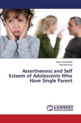 Assertiveness and Self Esteem of Adolescents Who Have Single Parent (Paperback)