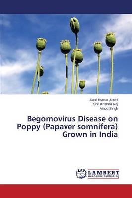 Begomovirus Disease on Poppy (Papaver Somnifera) Grown in India (Paperback)
