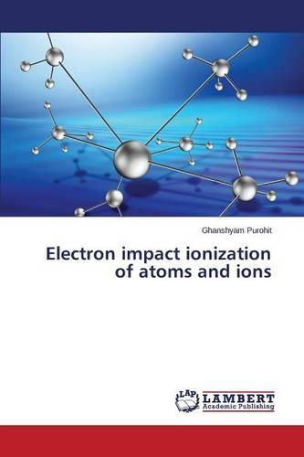 Electron Impact Ionization of Atoms and Ions (Paperback)
