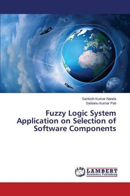 Fuzzy Logic System Application on Selection of Software Components (Paperback)