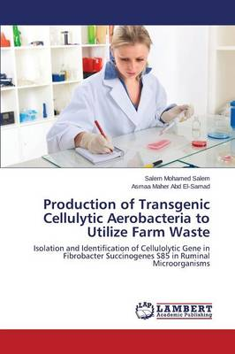 Production of Transgenic Cellulytic Aerobacteria to Utilize Farm Waste (Paperback)