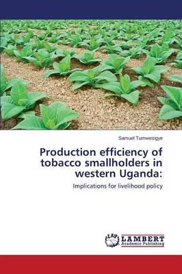 Production Efficiency of Tobacco Smallholders in Western Uganda (Paperback)