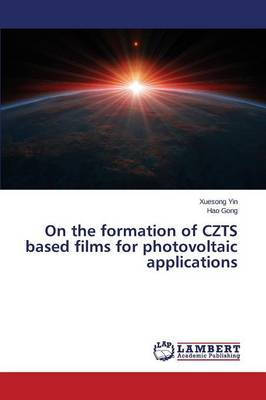On the Formation of Czts Based Films for Photovoltaic Applications (Paperback)
