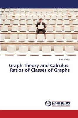 Graph Theory and Calculus: Ratios of Classes of Graphs (Paperback)