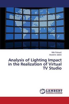 Analysis of Lighting Impact in the Realization of Virtual TV Studio (Paperback)