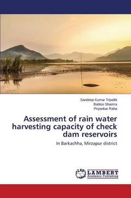Assessment of Rain Water Harvesting Capacity of Check Dam Reservoirs (Paperback)