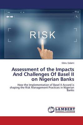 Assessment of the Impacts and Challenges of Basel II on Nigerian Banks (Paperback)