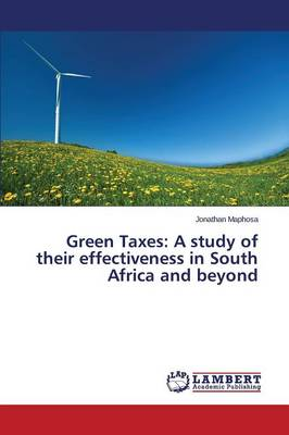 Green Taxes: A Study of Their Effectiveness in South Africa and Beyond (Paperback)