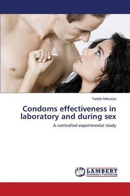 Condoms Effectiveness in Laboratory and During Sex (Paperback)