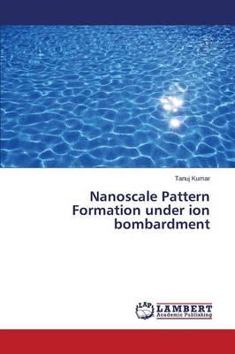 Nanoscale Pattern Formation Under Ion Bombardment (Paperback)