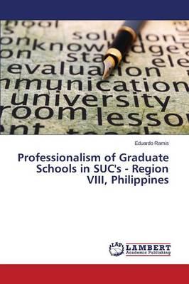 Professionalism of Graduate Schools in Suc's - Region VIII, Philippines (Paperback)