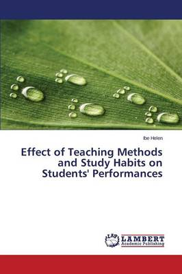 Effect of Teaching Methods and Study Habits on Students' Performances (Paperback)