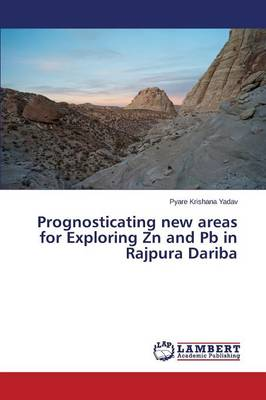 Prognosticating New Areas for Exploring Zn and PB in Rajpura Dariba (Paperback)