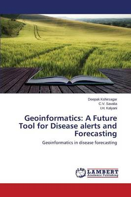 Geoinformatics: A Future Tool for Disease Alerts and Forecasting (Paperback)