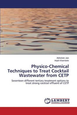 Physico-Chemical Techniques to Treat Cocktail Wastewater from Cetp (Paperback)
