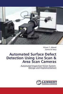 Automated Surface Defect Detection Using Line Scan & Area Scan Cameras (Paperback)