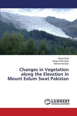 Changes in Vegetation Along the Elevation in Mount Eelum Swat Pakistan (Paperback)