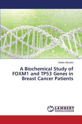 A Biochemical Study of Foxm1 and Tp53 Genes in Breast Cancer Patients (Paperback)