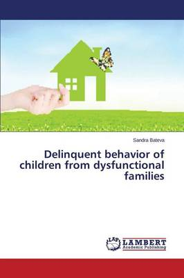 Delinquent Behavior of Children from Dysfunctional Families (Paperback)