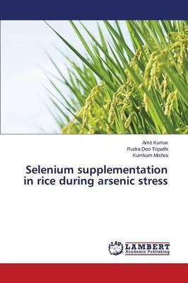 Selenium Supplementation in Rice During Arsenic Stress (Paperback)
