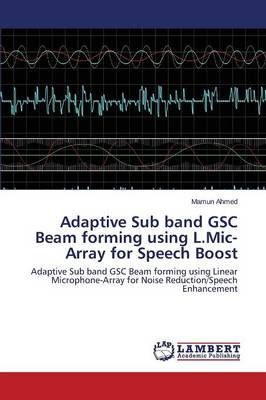 Adaptive Sub Band Gsc Beam Forming Using L.MIC-Array for Speech Boost (Paperback)