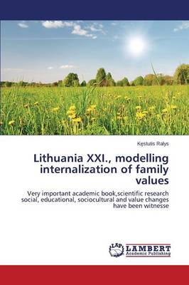 Lithuania XXI., Modelling Internalization of Family Values (Paperback)