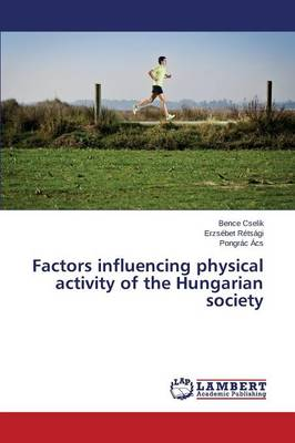 Factors Influencing Physical Activity of the Hungarian Society (Paperback)