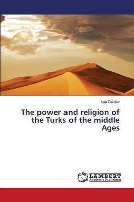 The Power and Religion of the Turks of the Middle Ages (Paperback)