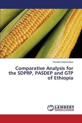 Comparative Analysis for the Sdprp, Pasdep and Gtp of Ethiopia (Paperback)