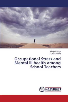 Occupational Stress and Mental Ill Health Among School Teachers (Paperback)