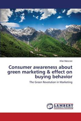 Consumer Awareness about Green Marketing & Effect on Buying Behavior (Paperback)