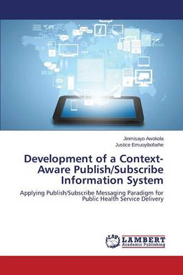 Development of a Context-Aware Publish/Subscribe Information System (Paperback)
