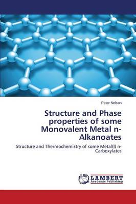 Structure and Phase Properties of Some Monovalent Metal N-Alkanoates (Paperback)