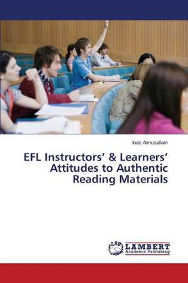 Efl Instructors' & Learners' Attitudes to Authentic Reading Materials (Paperback)