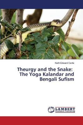 Theurgy and the Snake: The Yoga Kalandar and Bengali Sufism (Paperback)