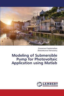 Modeling of Submersible Pump for Photovoltaic Application Using MATLAB (Paperback)