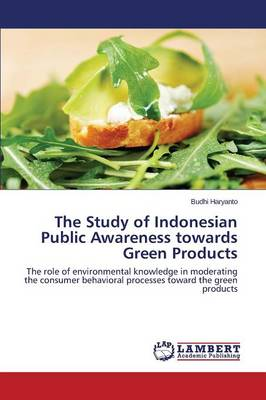The Study of Indonesian Public Awareness Towards Green Products (Paperback)