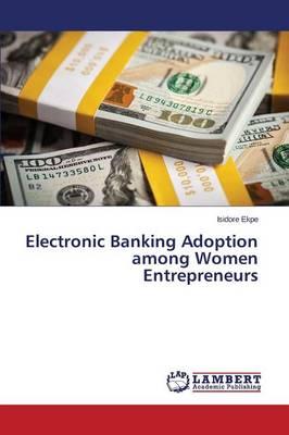 Electronic Banking Adoption Among Women Entrepreneurs (Paperback)