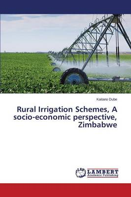 Rural Irrigation Schemes, a Socio-Economic Perspective, Zimbabwe (Paperback)