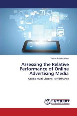 Assessing the Relative Performance of Online Advertising Media (Paperback)