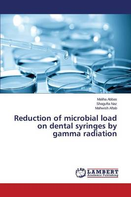 Reduction of Microbial Load on Dental Syringes by Gamma Radiation (Paperback)