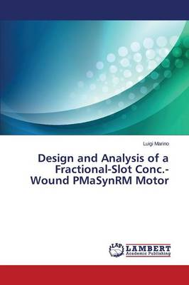 Design and Analysis of a Fractional-Slot Conc.-Wound Pmasynrm Motor (Paperback)