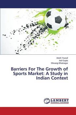 Barriers for the Growth of Sports Market: A Study in Indian Context (Paperback)