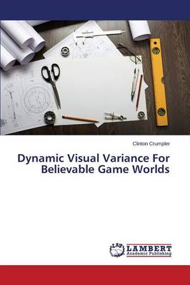 Dynamic Visual Variance for Believable Game Worlds (Paperback)