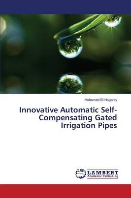 Innovative Automatic Self-Compensating Gated Irrigation Pipes (Paperback)